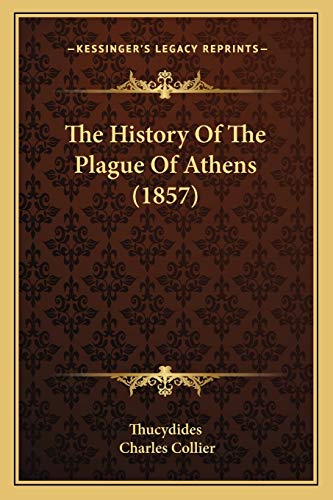 9781166286026: The History of the Plague of Athens (1857)