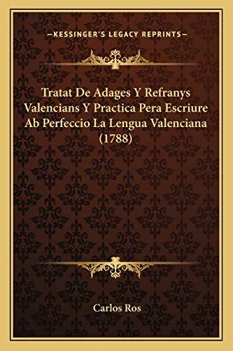 9781166289836: Tratat De Adages Y Refranys Valencians Y Practica Pera Escriure Ab Perfeccio La Lengua Valenciana (1788) (Spanish Edition)