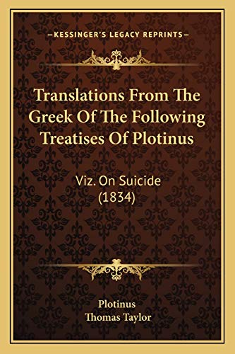 Translations From The Greek Of The Following Treatises Of Plotinus: Viz. On Suicide (1834) (1166291219) by Plotinus