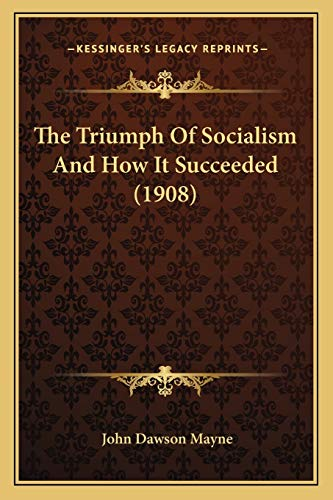 9781166291983: The Triumph Of Socialism And How It Succeeded (1908)
