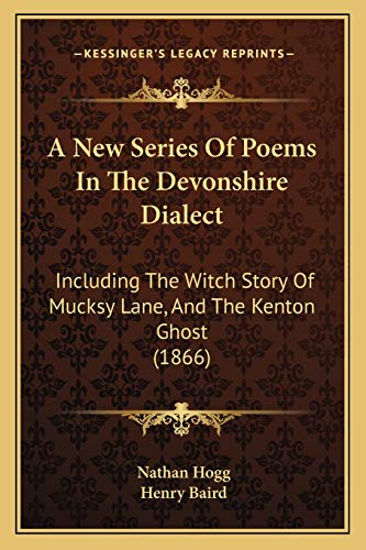 9781166294328: A New Series of Poems in the Devonshire Dialect: Including the Witch Story of Mucksy Lane, and the Kenton Ghost (1866)