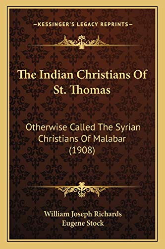 9781166294397: The Indian Christians Of St. Thomas: Otherwise Called The Syrian Christians Of Malabar (1908)