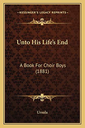 Unto His Life's End: A Book For Choir Boys (1881) (9781166295387) by Ursula