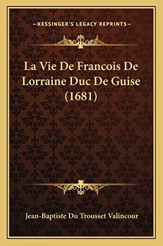 9781166296285: La Vie De Francois De Lorraine Duc De Guise (1681) (French Edition)