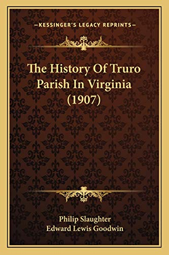 9781166297329: The History Of Truro Parish In Virginia (1907)