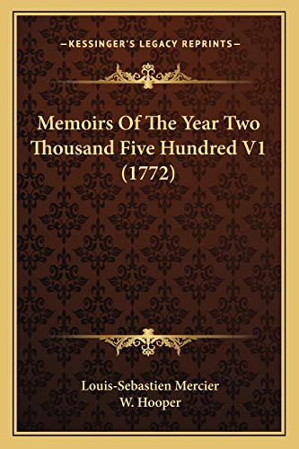 Memoirs Of The Year Two Thousand Five Hundred V1 (1772) (9781166297817) by Louis-Sebastien Mercier