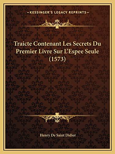 9781166299774: Traicte Contenant Les Secrets Du Premier Livre Sur L'Espee Seule (1573) (French Edition)