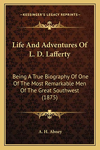 9781166301842: Life And Adventures Of L. D. Lafferty: Being A True Biography Of One Of The Most Remarkable Men Of The Great Southwest (1875)