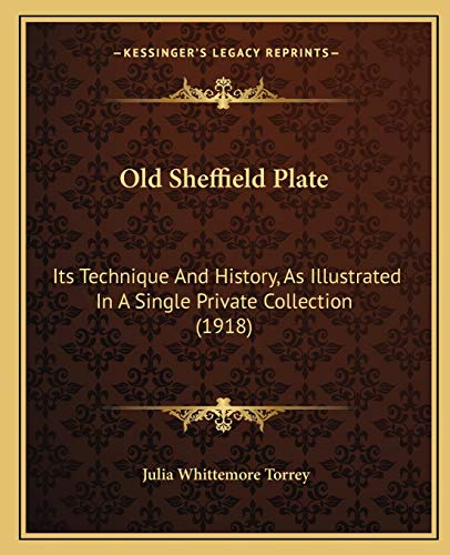 9781166303273: Old Sheffield Plate: Its Technique And History, As Illustrated In A Single Private Collection (1918)