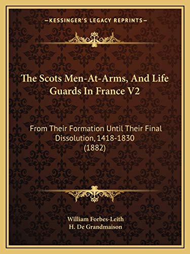9781166306816: The Scots Men-At-Arms, And Life Guards In France V2: From Their Formation Until Their Final Dissolution, 1418-1830 (1882)