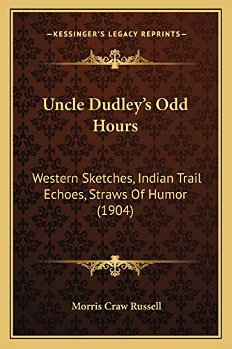 9781166306847: Uncle Dudley's Odd Hours: Western Sketches, Indian Trail Echoes, Straws Of Humor (1904)