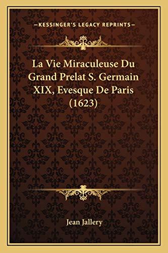 9781166309541: La Vie Miraculeuse Du Grand Prelat S. Germain XIX, Evesque De Paris (1623) (French Edition)