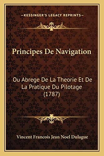 9781166311520: Principes De Navigation: Ou Abrege De La Theorie Et De La Pratique Du Pilotage (1787) (French Edition)