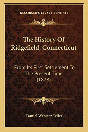 9781166311728: The History Of Ridgefield, Connecticut: From Its First Settlement To The Present Time (1878)