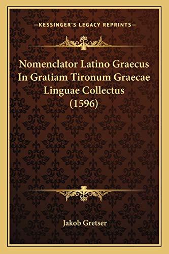 9781166312640: Nomenclator Latino Graecus in Gratiam Tironum Graecae Linguae Collectus (1596)
