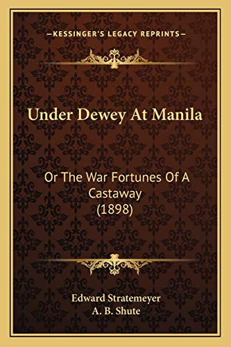 9781166312787: Under Dewey At Manila: Or The War Fortunes Of A Castaway (1898)