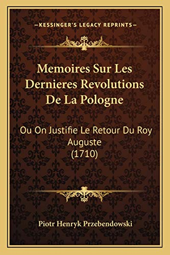 9781166313548: Memoires Sur Les Dernieres Revolutions De La Pologne: Ou On Justifie Le Retour Du Roy Auguste (1710) (French Edition)
