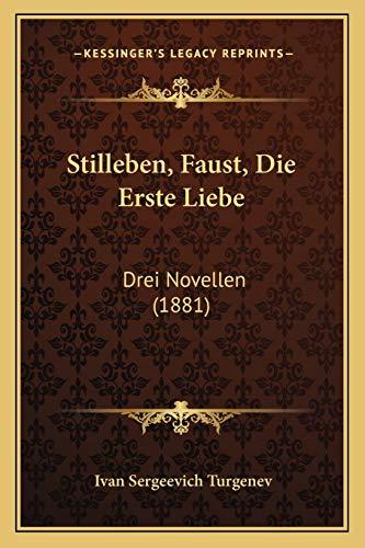 Stilleben, Faust, Die Erste Liebe: Drei Novellen (1881) (German Edition) (1166315002) by Ivan Sergeevich Turgenev