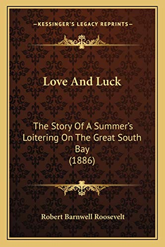 9781166319144: Love And Luck: The Story Of A Summer's Loitering On The Great South Bay (1886)