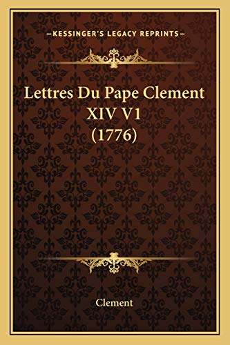 9781166319373: Lettres Du Pape Clement XIV V1 (1776) (French Edition)