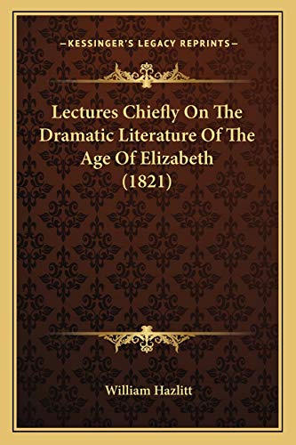 9781166319632: Lectures Chiefly On The Dramatic Literature Of The Age Of Elizabeth (1821)