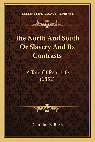 9781166319793: The North And South Or Slavery And Its Contrasts: A Tale Of Real Life (1852)
