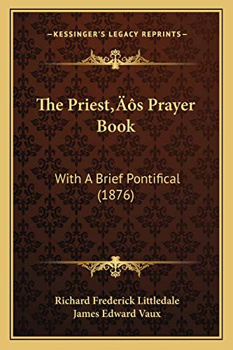 The PriestÃf¢ââs‰âz¢s Prayer Book: With A Brief Pontifical (1876) (116632186X) by Littledale, Richard Frederick; Vaux, James Edward