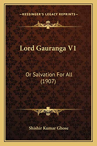 9781166322731: Lord Gauranga V1: Or Salvation For All (1907)