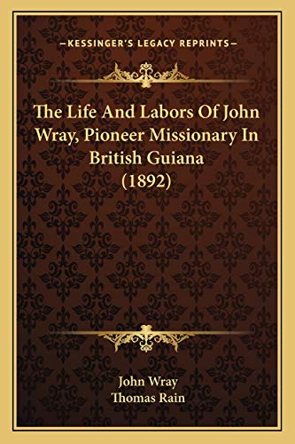 9781166322816: The Life And Labors Of John Wray, Pioneer Missionary In British Guiana (1892)