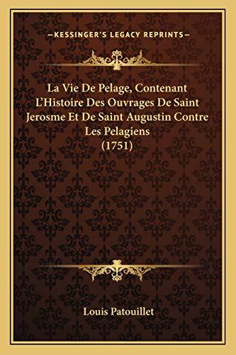 9781166324704: La Vie de Pelage, Contenant La Acentsacentsa A-Acentsa Acentshistoire Des Ouvrages de Saint Jerosme Et de Saint Augustin Contre Les Pelagiens (1751)