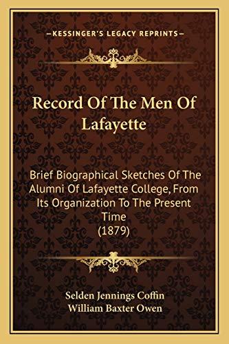 9781166327873: Record Of The Men Of Lafayette: Brief Biographical Sketches Of The Alumni Of Lafayette College, From Its Organization To The Present Time (1879)