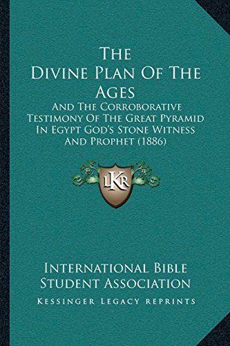9781166328825: The Divine Plan Of The Ages: And The Corroborative Testimony Of The Great Pyramid In Egypt GodÃf¢ââs‰âz¢s Stone Witness And Prophet (1886)