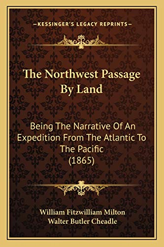9781166329716: The Northwest Passage By Land: Being The Narrative Of An Expedition From The Atlantic To The Pacific (1865)
