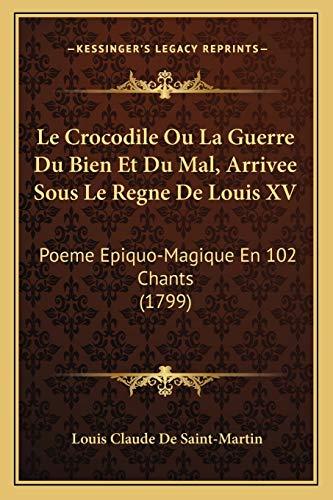 9781166331061: Le Crocodile Ou La Guerre Du Bien Et Du Mal, Arrivee Sous Le Regne De Louis XV: Poeme Epiquo-Magique En 102 Chants (1799) (French Edition)