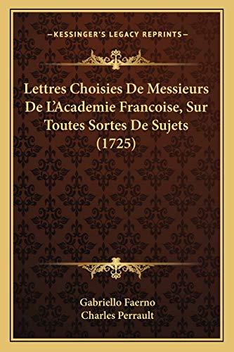 Lettres Choisies De Messieurs De L'Academie Francoise, Sur Toutes Sortes De Sujets (1725) (French Edition) (9781166332495) by Faerno, Gabriello; Perrault, Charles