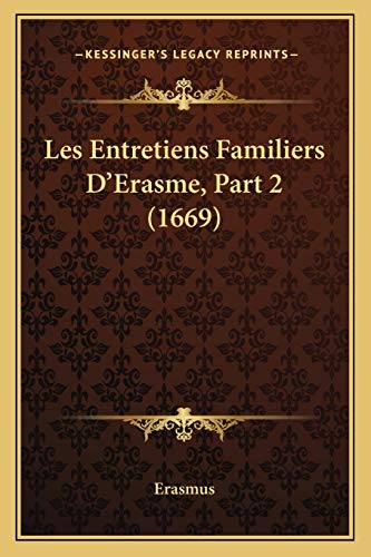 Les Entretiens Familiers D'Erasme, Part 2 (1669) (French Edition) (9781166332631) by Erasmus