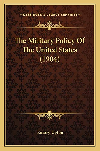 9781166334239: The Military Policy Of The United States (1904)