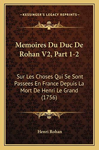 9781166335069: Memoires Du Duc De Rohan V2, Part 1-2: Sur Les Choses Qui Se Sont Passees En France Depuis La Mort De Henri Le Grand (1756) (French Edition)