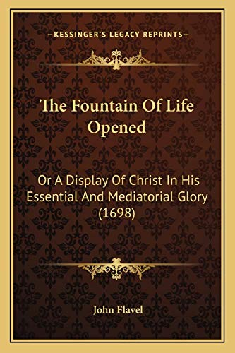9781166336202: The Fountain Of Life Opened: Or A Display Of Christ In His Essential And Mediatorial Glory (1698)