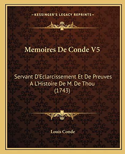 9781166338527: Memoires De Conde V5: Servant D'Eclarcissement Et De Preuves A L'Histoire De M. De Thou (1743) (French Edition)
