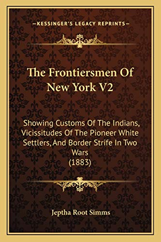 9781166340865: The Frontiersmen Of New York V2: Showing Customs Of The Indians, Vicissitudes Of The Pioneer White Settlers, And Border Strife In Two Wars (1883)
