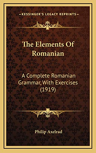 9781166342241: The Elements Of Romanian: A Complete Romanian Grammar, With Exercises (1919)