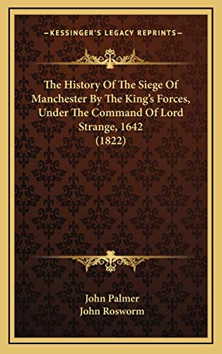9781166343057: The History Of The Siege Of Manchester By The King's Forces, Under The Command Of Lord Strange, 1642 (1822)