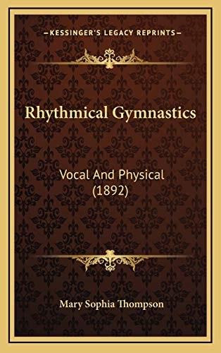 9781166344818: Rhythmical Gymnastics: Vocal And Physical (1892)