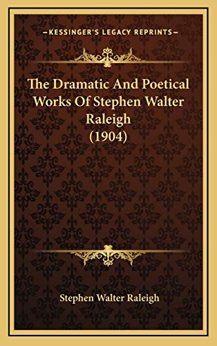 9781166344849: The Dramatic And Poetical Works Of Stephen Walter Raleigh (1904)