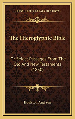 The Hieroglyphic Bible : Or Select Passages: Houlston And Son