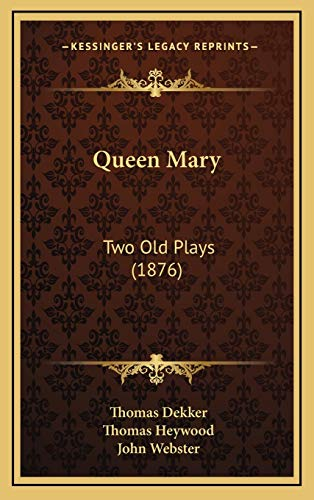 Queen Mary: Two Old Plays (1876) (1166349500) by Dekker, Thomas; Heywood, Thomas; Webster, John