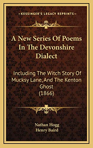 9781166349677: A New Series of Poems in the Devonshire Dialect: Including the Witch Story of Mucksy Lane, and the Kenton Ghost (1866)