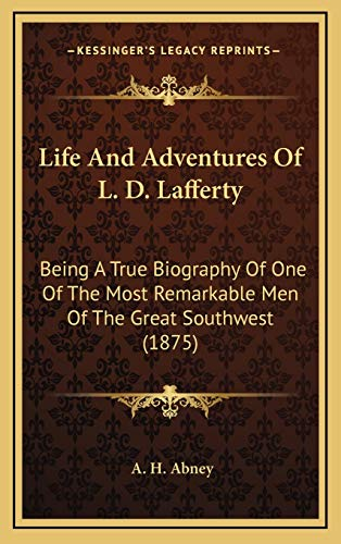9781166356675: Life And Adventures Of L. D. Lafferty: Being A True Biography Of One Of The Most Remarkable Men Of The Great Southwest (1875)