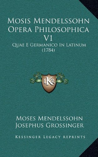 9781166358648: Mosis Mendelssohn Opera Philosophica V1: Quae E Germanico in Latinum (1784)